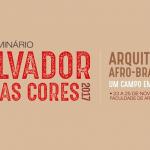 Faculdade de Arquitetura da UFBA sedia seminário Salvador e Suas Cores
