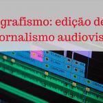 Abertas as inscrições para a 2ª edição do minicurso sobre videografismo no jornalismo audiovisual