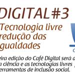 Tecnologia e inclusão social são tema do terceiro Café Digital