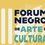 III Fórum Negro de Arte e Cultura começa na próxima segunda na UFBA; veja programação