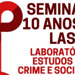 Laboratório de Estudos sobre Crime e Sociedade comemora 10 anos com evento na Faculdade de Filosofia