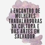 Encontro debate o papel das mulheres das áreas de cultura e artes em Salvador