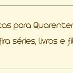 Dicas para Quarentena: confira séries, livros e filmes indicados por Jô Stella