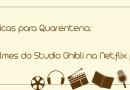 Dicas para quarentena: Geovana indica filmes do Studio Ghibli na Netflix