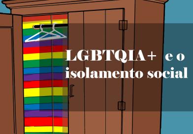 Como está sendo o isolamento das pessoas LGBTQIA+ com suas famílias?